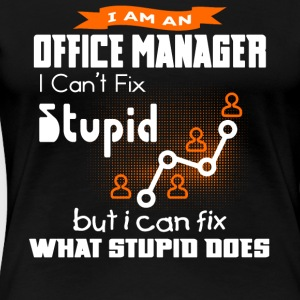 Office Manage I Can't Fix Stupid T Shirt - Women's Premium T-Shirt
