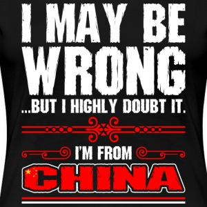 I May Be Wrong Im From China - Women's Premium T-Shirt