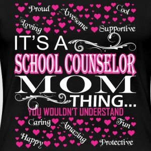 Its School Counselor Mom Things Wouldnt Understand - Women's Premium T-Shirt