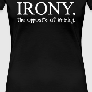 Irony The Opposite Of Wrinkly - Women's Premium T-Shirt