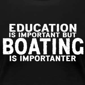 Education is important but Boating is importanter - Women's Premium T-Shirt