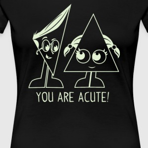 You Are Acute - Women's Premium T-Shirt