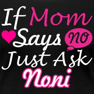 If Mom Says No Just Ask Noni - Women's Premium T-Shirt