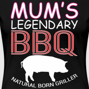 Mums Legendary BBQ Natural Born Griller Barbecue - Women's Premium T-Shirt