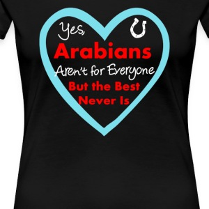 Arabians aren t for everyone Horse - Women's Premium T-Shirt