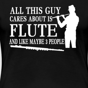 All this guy cares about Flute Shirt - Women's Premium T-Shirt