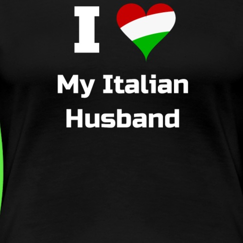 I Love My Italian Husband - Italian Shirts - Women's Premium T-Shirt