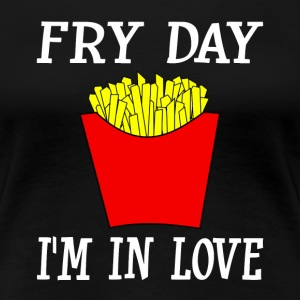 Fry Day I'm In Love - Women's Premium T-Shirt