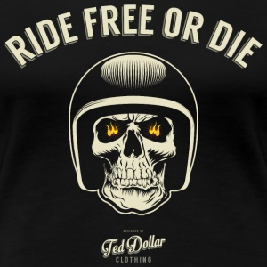 Ride Free or Die - Women's Premium T-Shirt
