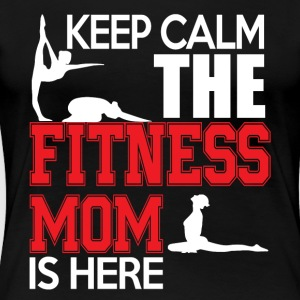 Keep Calm The Fitness Mom Is Here T Shirt - Women's Premium T-Shirt