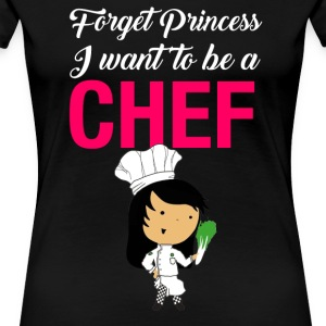 Forget princess I want to be a Chef - Women's Premium T-Shirt