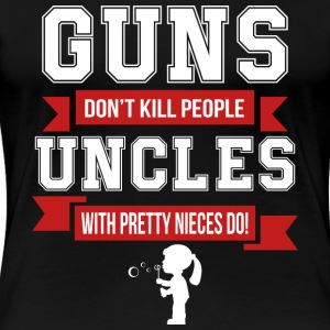 Uncles With Pretty Nieces Do T Shirt - Women's Premium T-Shirt