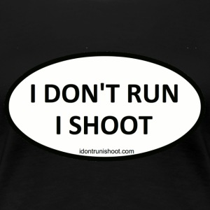 I DON'T RUN I SHOOT - Women's Premium T-Shirt