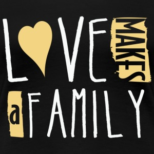 Love Makes a Family - Women's Premium T-Shirt