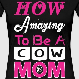 How Amazing To Be A Cowmom - Women's Premium T-Shirt