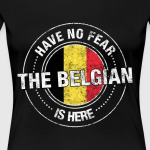 Have No Fear The Belgian Is Here - Women's Premium T-Shirt
