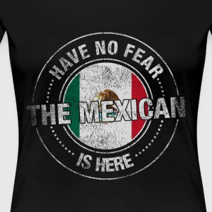 Have No Fear The Mexican Is Here - Women's Premium T-Shirt