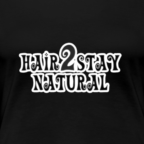 Hair 2 Stay Natural T-shirt - Women's Premium T-Shirt