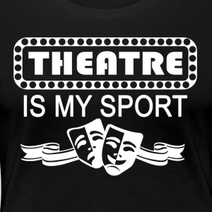 Theatre Is My Sport. white - Women's Premium T-Shirt