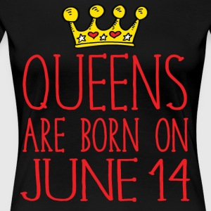 Queens are born on June 14 - Women's Premium T-Shirt