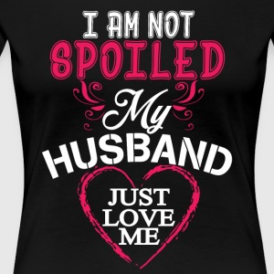 I Am Not Spoiled My Husband T Shirt - Women's Premium T-Shirt
