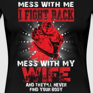 I Fight Back Mess With My Wife T Shirt - Women's Premium T-Shirt