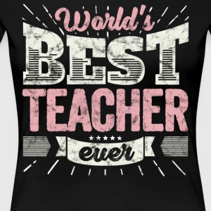 Cool school gift shirt: World's best teacher ever - Women's Premium T-Shirt