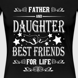 Father And Daughter Best Friend For Life T Shirt - Women's Premium T-Shirt