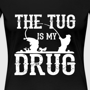 The Tug Is My Drug T Shirt - Women's Premium T-Shirt