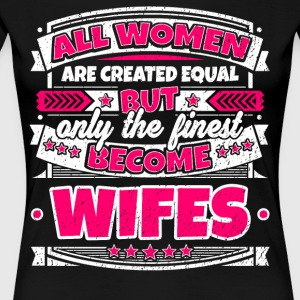 Women Are Created Equal Finest Become Wifes - Women's Premium T-Shirt