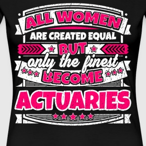 Women Are Created Equal Finest Become Actuaries - Women's Premium T-Shirt