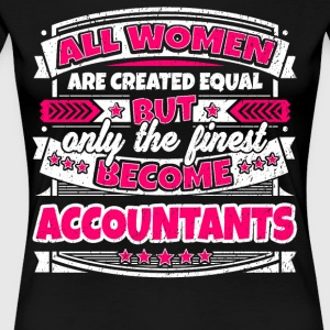 Women Are Created Equal Finest Become Accountants - Women's Premium T-Shirt