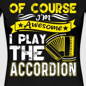 I'M AWESOME I PLAY THE ACCORDION T-SHIRT - Women's Premium T-Shirt