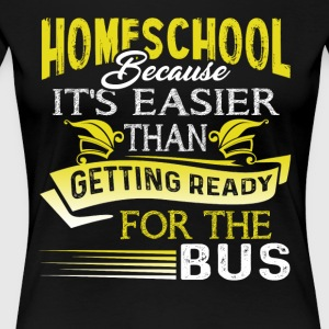 HOME SCHOOL EASIER THAN GET READY FOR BUS SHIRTS - Women's Premium T-Shirt