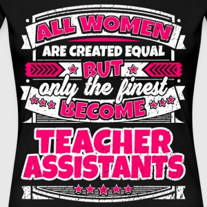Women Are Equal Finest Become Teacher Assistants - Women's Premium T-Shirt