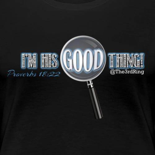 I'm his good thing! - Women's Premium T-Shirt
