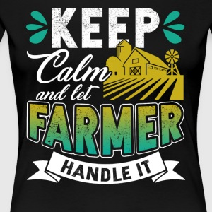 KEEP CALM AND LET FARMER HANDLE IT SHIRTS - Women's Premium T-Shirt