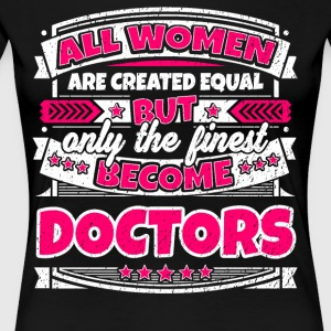 Women Are Created Equal Finest Become Doctors - Women's Premium T-Shirt