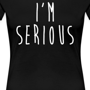 I'M SERIOUS - Women's Premium T-Shirt