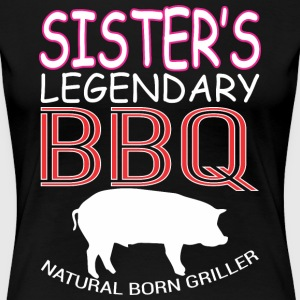 Sisters Legendary BBQ Natural Born Griller - Women's Premium T-Shirt