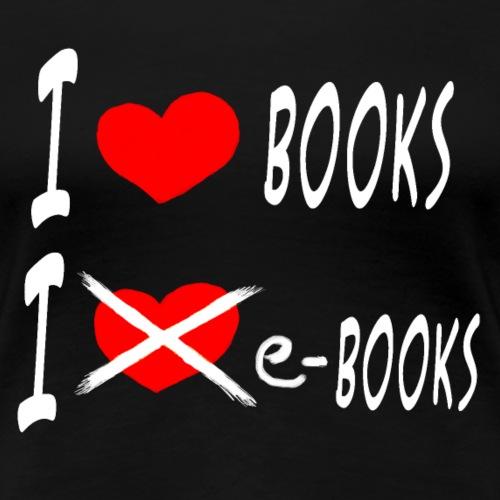 I Love Real Books - Women's Premium T-Shirt