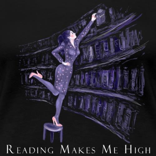 Reading Makes Me High - Women's Premium T-Shirt