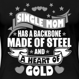 Single Mom Has A Backbone Made Of Steel T Shirt - Women's Premium T-Shirt