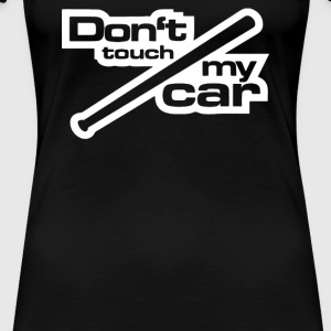 Don t touch my car - Women's Premium T-Shirt