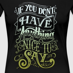 If you don't hafe anything nice to say - Women's Premium T-Shirt