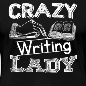 Crazy Writing Lady Shirt - Women's Premium T-Shirt