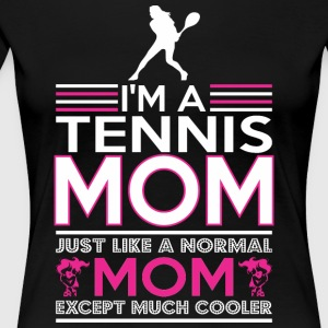 Im Tennis Mom Like Normal Mom Except Cooler - Women's Premium T-Shirt