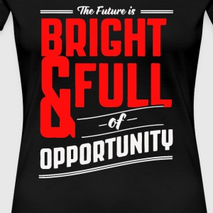 The future is bright and full of opprtunity - Women's Premium T-Shirt