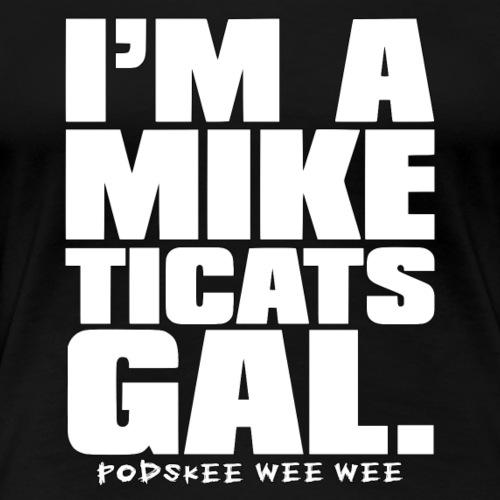 I'm a Mike Ticats Gal - Women's Premium T-Shirt