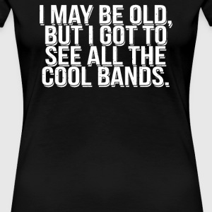 I May Be Old But - Women's Premium T-Shirt